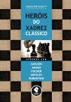 Heróis do Xadrez Clássico:Aprenda com Carlsen, Anand, Fischer, Smyslov & Rubinstein