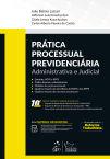 Prática Processual Previdenciária - Administrativa e Judicial, 10ª edição