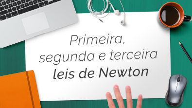 Primeira, segunda e terceira leis de Newton - Teoria
