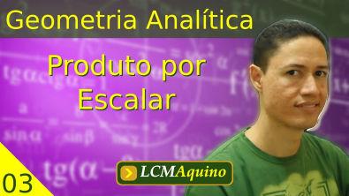03. Geometria Analítica - Produto por Escalar