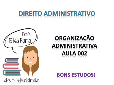 AULA 002 - Noções de Administração Direta e Indireta