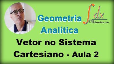 Grings - Geometria Analítica - Vetor  no Sistema Cartesiano - Aula 2