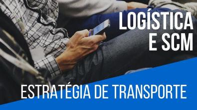 Cadeia de Suprimentos e Logística - Estratégia de Transporte