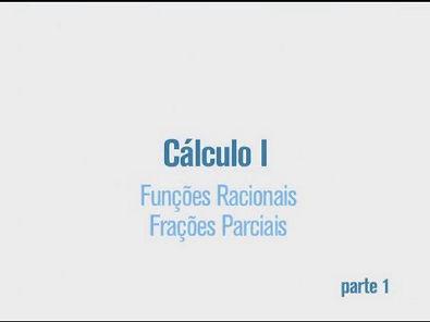 Cursos Unicamp: Cálculo 1 / aula 54 - Funções Racionais / Frações Parciais - parte 1