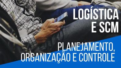 Cadeia de Suprimentos e Logística - Planejamento, Organização e Controle