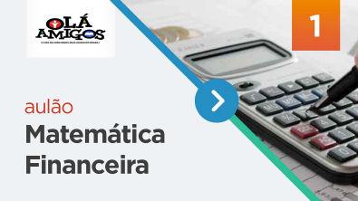 AULÃO DE MATEMÁTICA FINANCEIRA PROF. SÉRGIO CARVALHO - OLÁ AMIGOS 1° PARTE