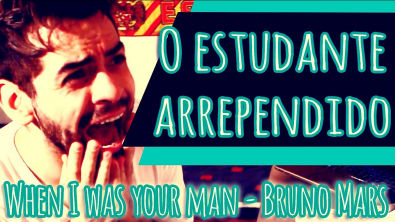 O ESTUDANTE ARREPENDIDO  |  Paródia Bruno Mars - When I Was Your Man