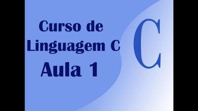 Curso de Linguagem C Aula 1 - Introdução ao C