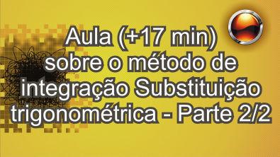 Aula Integrais por substituição trigonométrica - parte 2/2