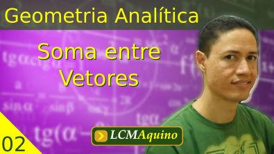 02. Geometria Analítica - Soma entre Vetores