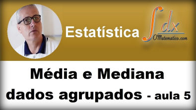 GRINGS -  Média  e  Mediana dados agrupados aula 5