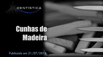 Dica Laboratorial/Clínica 02 - Cunhas de Madeira