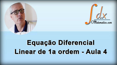 Grings - Equação Diferencial Linear de primeira ordem aula 4