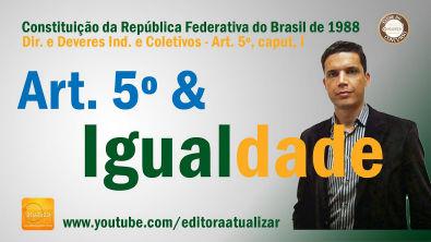 CF88 - Art. 5º, caput e I (Direito à Vida, Liberdade, Igualdade e outros)