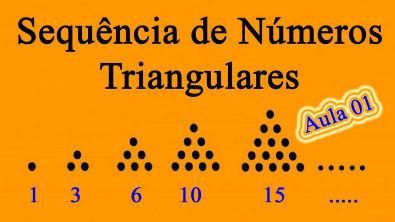 Aula 01 Sequência de Números Triangulares Professor Joselias CPJ