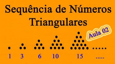 Aula 02 Sequência de Números Triangulares Professor Joselias CPJ
