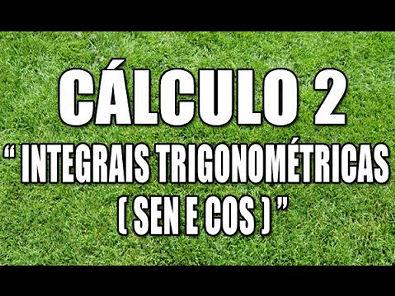 "Cálculo 2 - Integrais Trigonométricas ""sen e cos"""