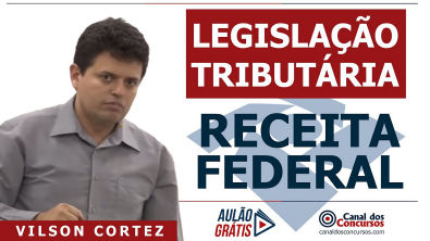 Aulão Receita Federal - Vilson Cortez - Legislação Tributária