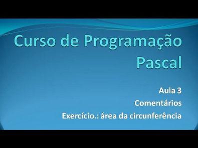Programação Pascal - Aula 3 Comentários/Exercício