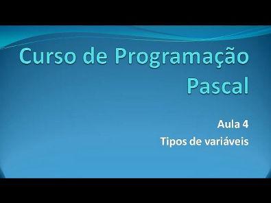 Programação Pascal - Aula 4 Tipos de Variáveis