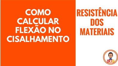 [Resistência dos Materiais]: Cálculo de Flexão e Cisalhamento