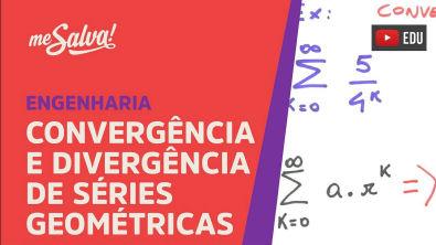 Me Salva! SER05 - Convergência e Divergência de Séries Geométricas