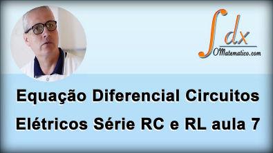 Grings - Equação Diferencial Circuitos  Elétricos  Série RC e RL aula 7