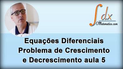 Grings - Equações Diferenciais Problema de Crescimento e Decrescimento aula 5
