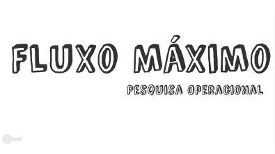 Pesquisa Operacional - Fluxo Máximo