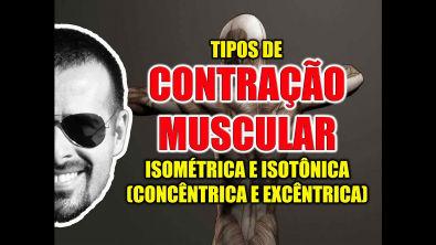 Vídeo Aula 096 - Tipos de Contração Muscular: Isométrica e Isotônica (concêntrica e excêntrica)