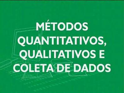4. Métodos Quantitativos, Qualitativos e Coleta de Dados