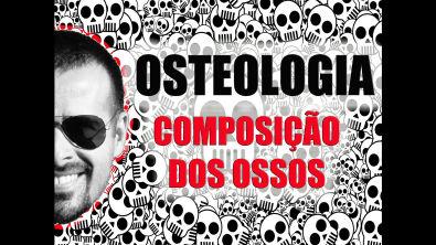 Vídeo Aula 005 - Osteologia - Sistema Ósseo (esquelético): Do que são feitos os ossos?
