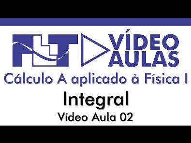 Cálculo aplicado à física - Integral - Vídeo Aula 2