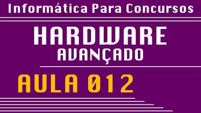 Aula 012 - Hardware Avançado - Informática para Concursos