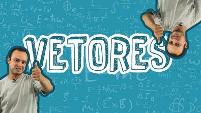 Física - Vetores - Grandezas Escalares / Vetoriais