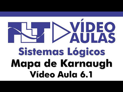 Sistemas Lógicos - Mapa de Karnaugh - Parte 1 - Vídeo Aula 6.1