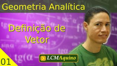 01. Geometria Analítica - Definição de Vetor