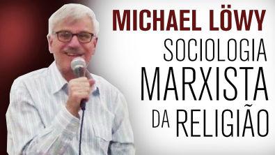 Michael Löwy: Sociologia marxista da religião (Curso / Aula 1)