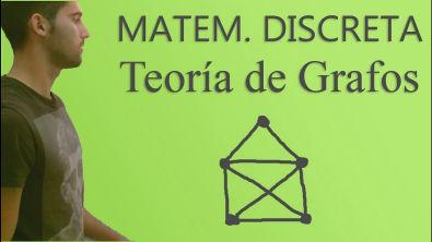 Matemáticas Discretas - Teoría de Grafos (Parte 1/2)