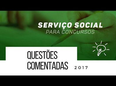 QUESTÕES COMENTADAS 2017 - SERVIÇO SOCIAL