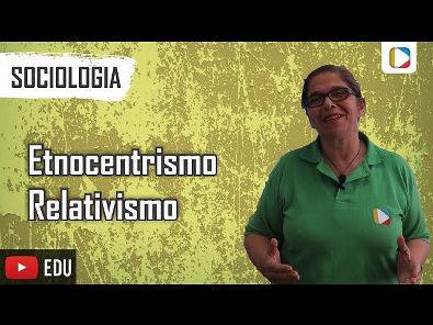 Sociologia - Etnocentrismo/Relativismo