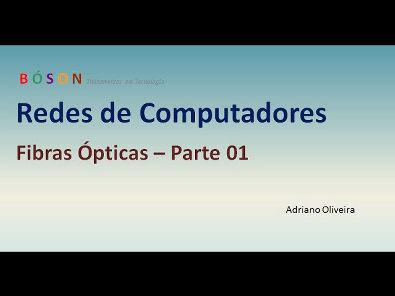 Curso de Redes - Vídeo 18 -  Fibra Óptica - Parte 1