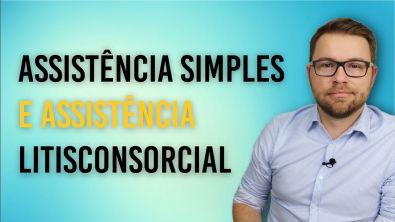 NOVO CPC - INTERVENÇÃO DE TERCEIROS - ASSISTÊNCIA SIMPLES E ASSISTÊNCIA LITISCONSORCIAL