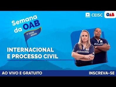 SEMANA OAB CEISC | 1ª FASE EXAME XXVIII | PROCESSO CIVIL e DIREITO INTERNACIONAL