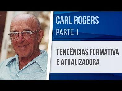 CARL ROGERS (1) TENDÊNCIAS FORMATIVA E ATUALIZADORA - ABORDAGEM CENTRADA NA PESSOA