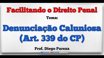 Denunciação Caluniosa - art 339 do CP (Facilitando o Direito Penal)