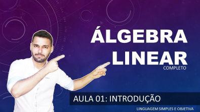 ÁLGEBRA LINEAR - Aula 01 - Introdução ao novo curso de Álgebra Linear