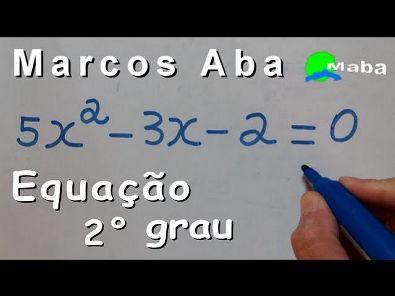 EQUAÇÃO DO SEGUNDO GRAU - Com prof Marcos Aba