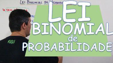 LEI BINOMIAL DE PROBABILIDADE