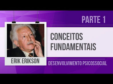 ERIK ERIKSON (1) TEORIA PSICOSSOCIAL DESENVOLVIMENTO PSICOSSOCIAL